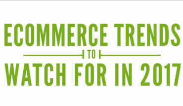 Look Out For These Upcoming Ecommerce Trends in 2017 - Infographic