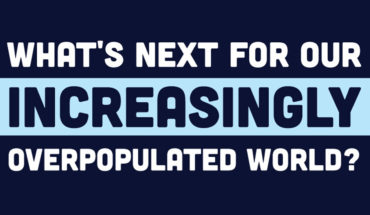 The Future Of Our Increasingly Overpopulated Planet - Infographic