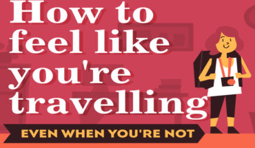 7 Ways To Have A Travel-Like Experience Without Actually Traveling - Infographic