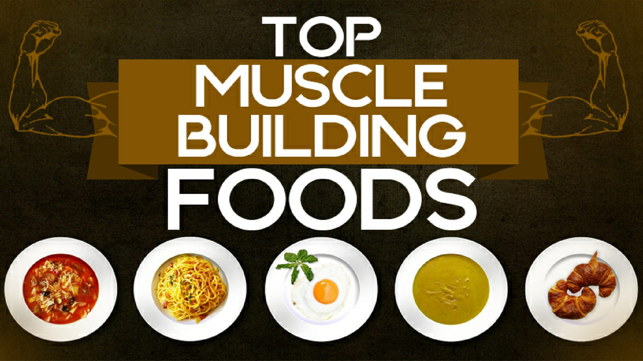 Foods to include in your diet for building muscle