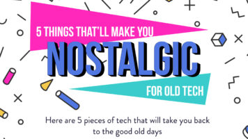 5 Tech Items That Will Take You Back In Time - Infographic