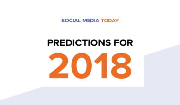 Social Media Today and Tomorrow: Predictions for 2018 - Infographic
