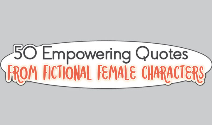 Strong Female Characters in Fiction: 50 Empowering Quotes - Infographic