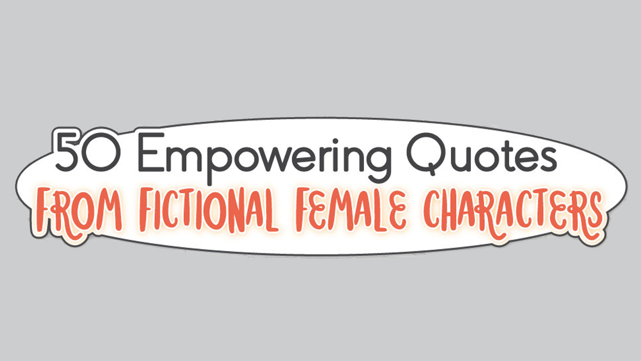 Strong Female Characters in Fiction: 50 Empowering Quotes ...