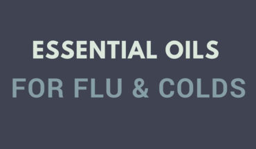 Kill Your Cold and Flu with The Help of These Oils - Infographic