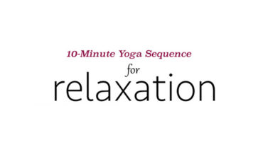 Relax with Yoga: 10 Minutes Is All You Need - Infographic
