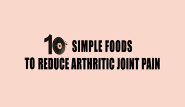 Don't Suffer in Silence: 10 Foods that Can Reduce Arthritic Pain - Infographic