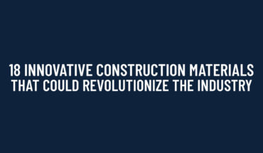 Changing Face of Construction: 18 Amazingly Innovative Building Materials - Infographic