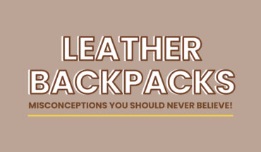 Breaking Myths: 5 Reasons Why Leather Backpacks Are the Best - Infographic