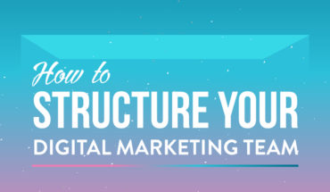 How to Structure Your Digital Marketing Team